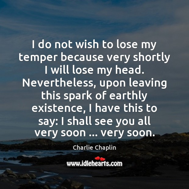Image, I do not wish to lose my temper because very shortly I