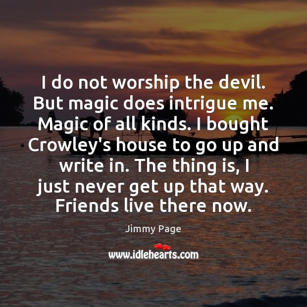 Image, I do not worship the devil. But magic does intrigue me. Magic