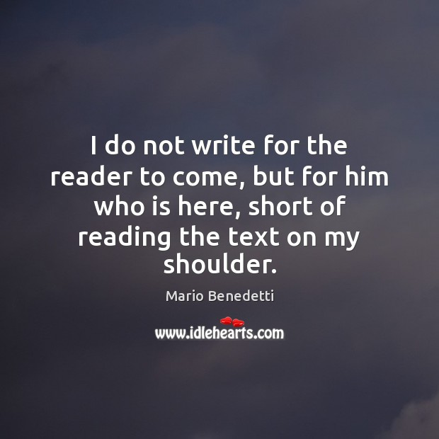 I do not write for the reader to come, but for him Image
