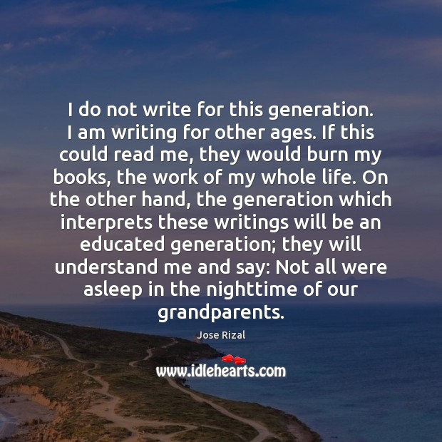 I do not write for this generation. I am writing for other Jose Rizal Picture Quote