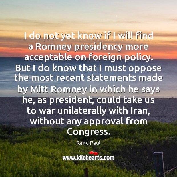 I do not yet know if I will find a Romney presidency Approval Quotes Image