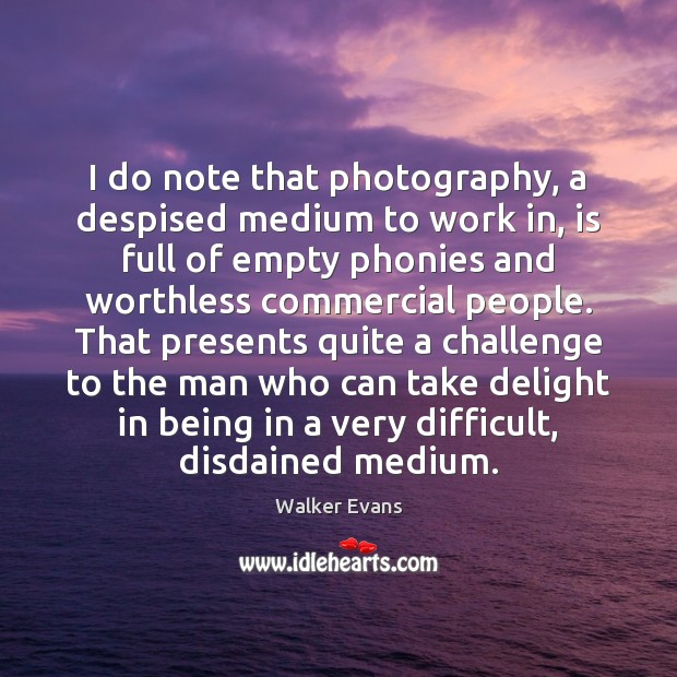 I do note that photography, a despised medium to work in, is Image