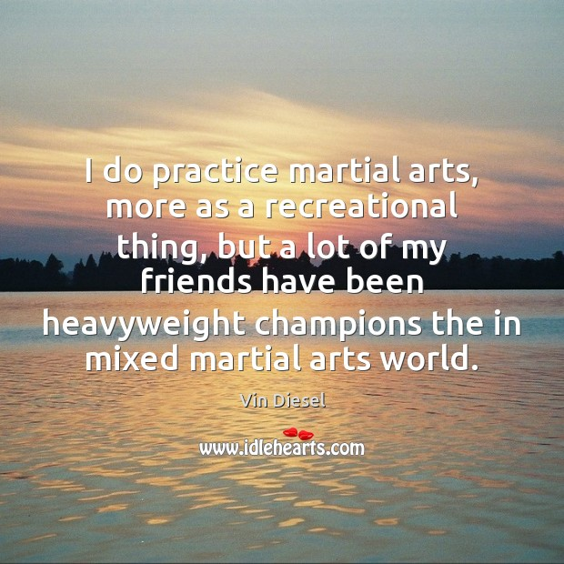 Image, I do practice martial arts, more as a recreational thing, but a