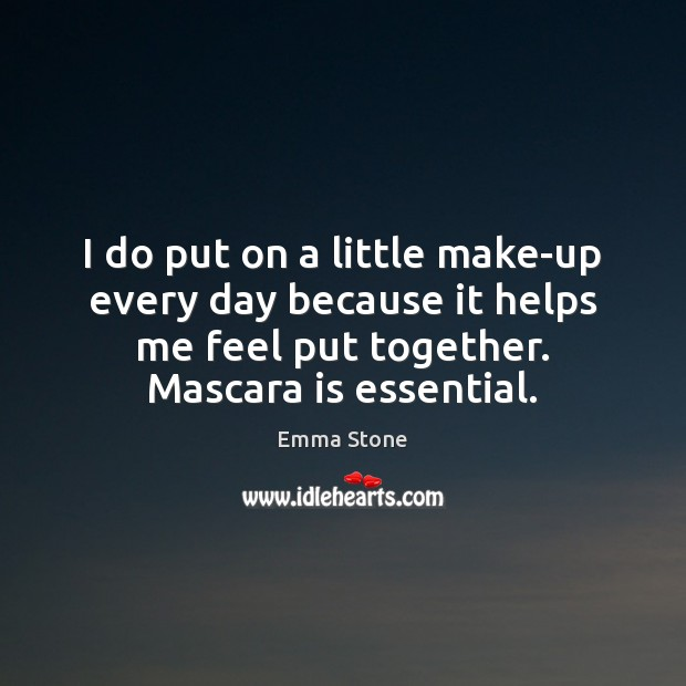 I do put on a little make-up every day because it helps Emma Stone Picture Quote
