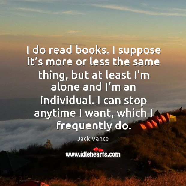 I do read books. I suppose it's more or less the same thing, but at least Image