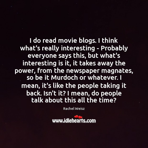 I do read movie blogs. I think what's really interesting – Probably Image