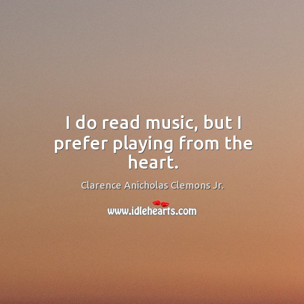 I do read music, but I prefer playing from the heart. Image