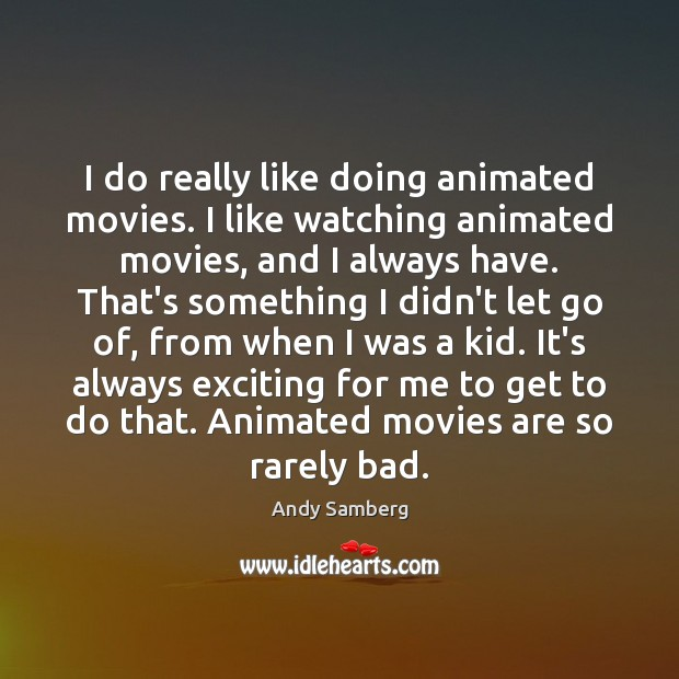 I do really like doing animated movies. I like watching animated movies, Andy Samberg Picture Quote