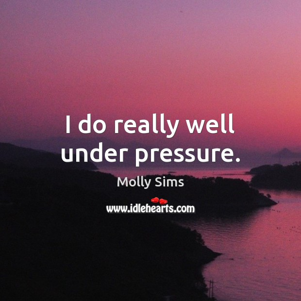 I do really well under pressure. Image