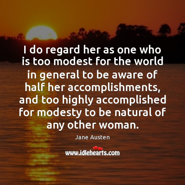 I do regard her as one who is too modest for the Image