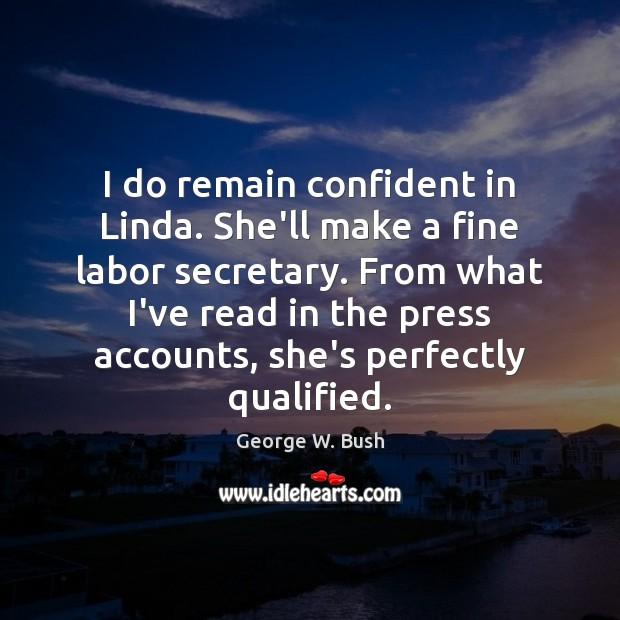 Image, I do remain confident in Linda. She'll make a fine labor secretary.