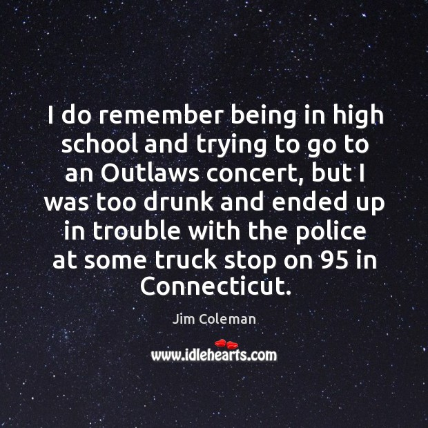 I do remember being in high school and trying to go to an outlaws concert Image