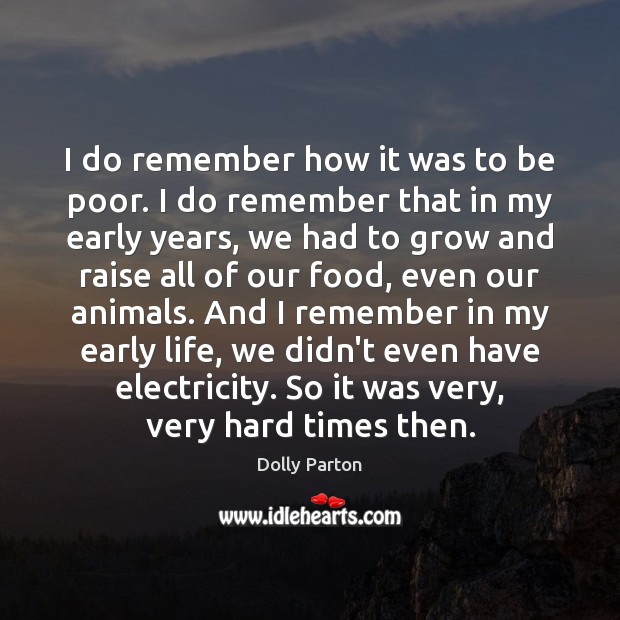 Image, I do remember how it was to be poor. I do remember