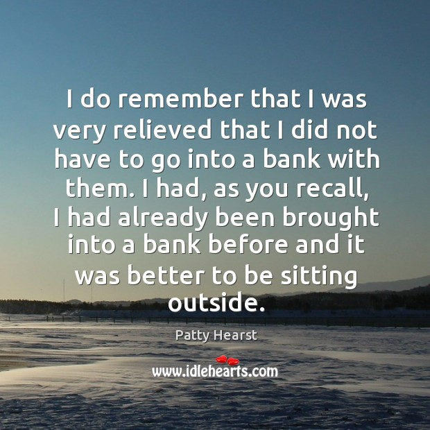 I do remember that I was very relieved that I did not have to go into a bank with them. Image