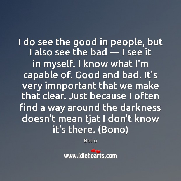 I do see the good in people, but I also see the Bono Picture Quote