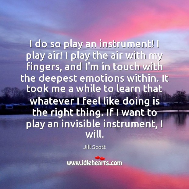 I do so play an instrument! I play air! I play the Jill Scott Picture Quote