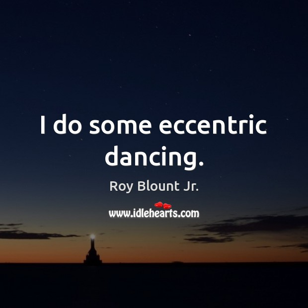 I do some eccentric dancing. Image