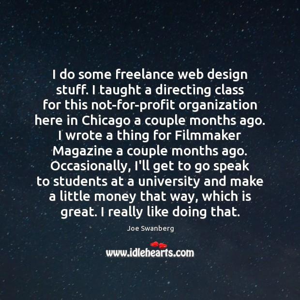 I do some freelance web design stuff. I taught a directing class Image