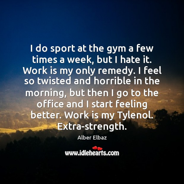 Image, I do sport at the gym a few times a week, but