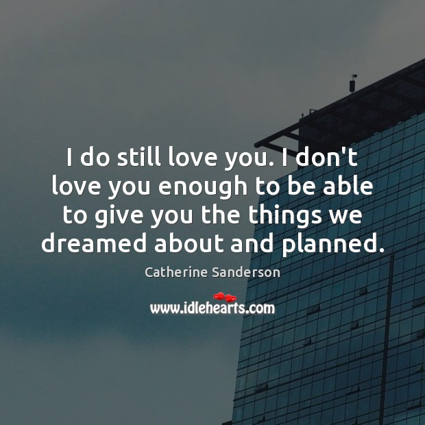 I do still love you. I don't love you enough to be Image