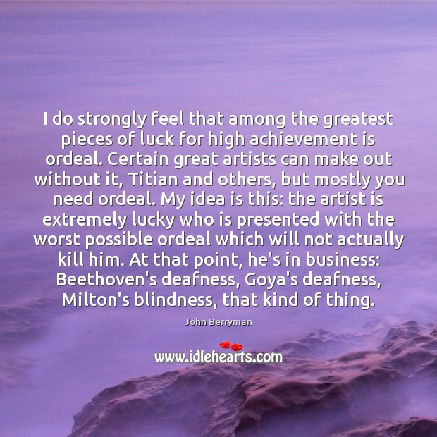 I do strongly feel that among the greatest pieces of luck for Achievement Quotes Image
