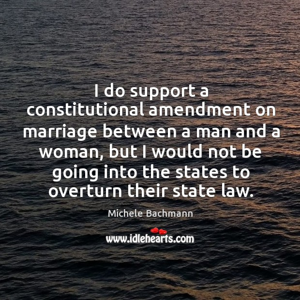 I do support a constitutional amendment on marriage between a man and a woman Image