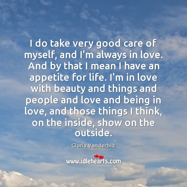 I do take very good care of myself, and I'm always in Gloria Vanderbilt Picture Quote