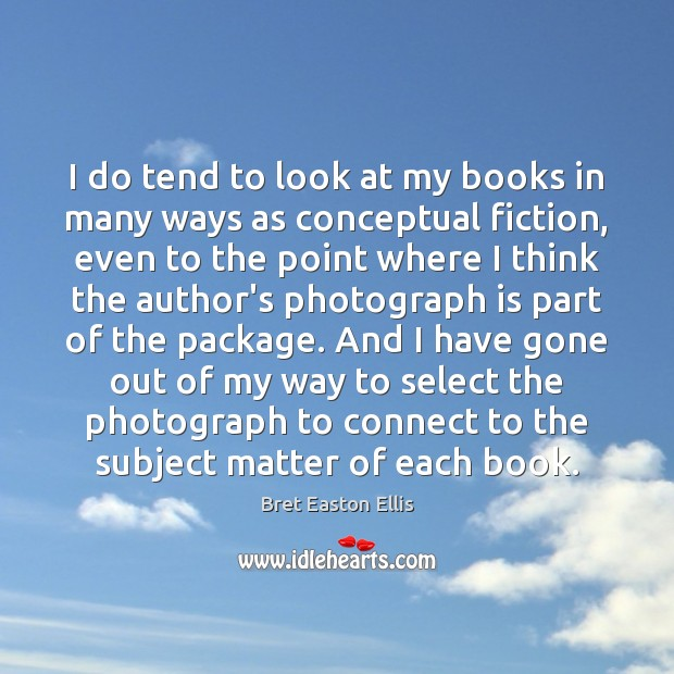 I do tend to look at my books in many ways as Bret Easton Ellis Picture Quote