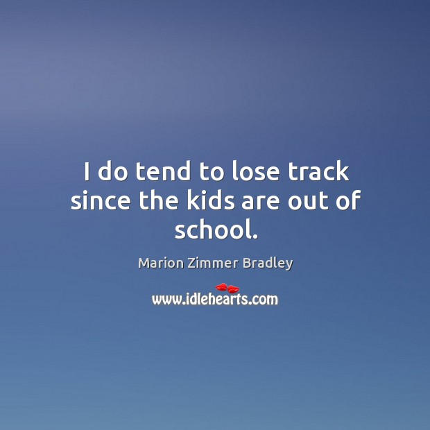 I do tend to lose track since the kids are out of school. Image