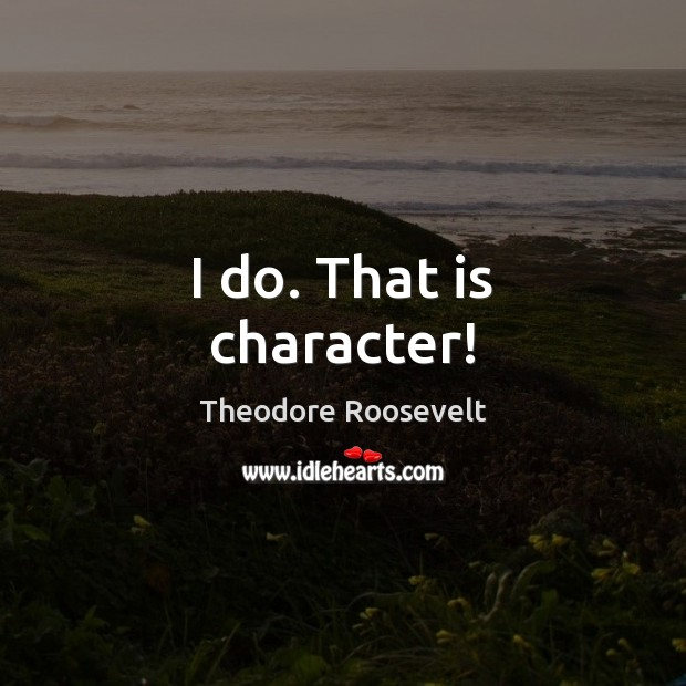 Image, I do. That is character!