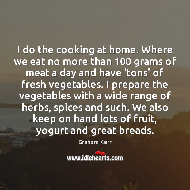 I do the cooking at home. Where we eat no more than 100 Image