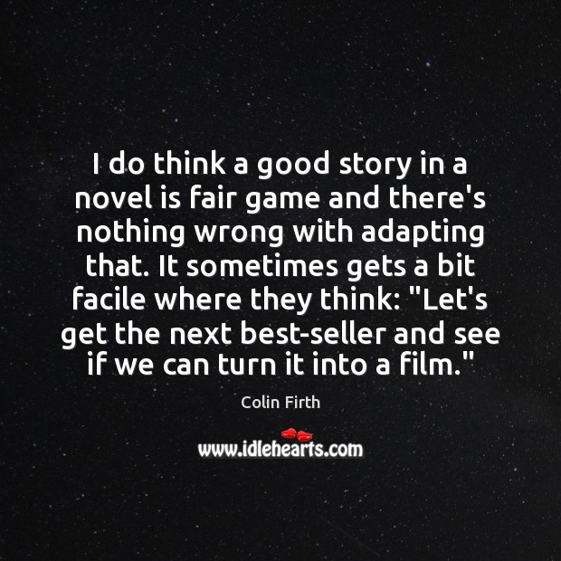 I do think a good story in a novel is fair game Image