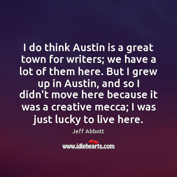 Image, I do think Austin is a great town for writers; we have