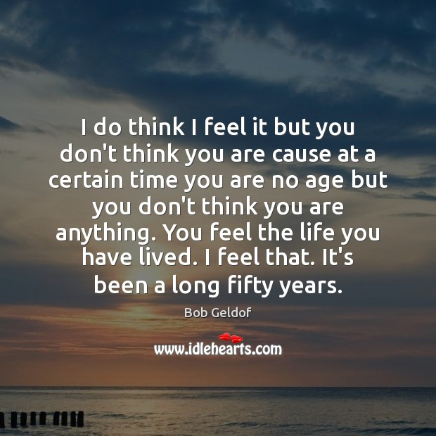 I do think I feel it but you don't think you are Bob Geldof Picture Quote