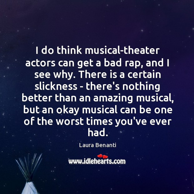 I do think musical-theater actors can get a bad rap, and I Laura Benanti Picture Quote