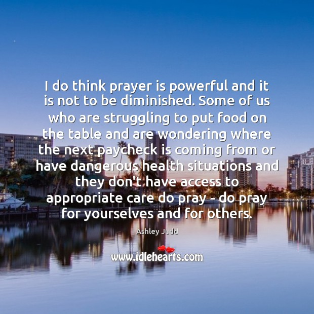 Image, I do think prayer is powerful and it is not to be