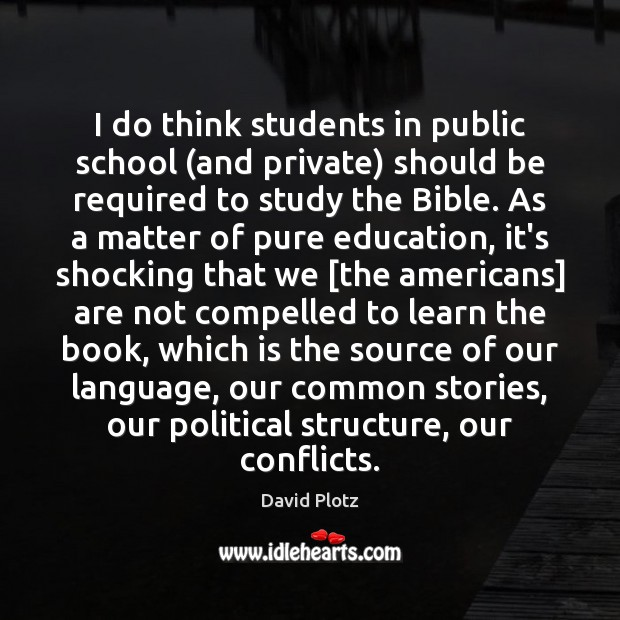 I do think students in public school (and private) should be required David Plotz Picture Quote