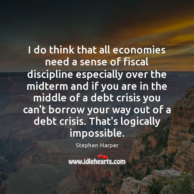 I do think that all economies need a sense of fiscal discipline Image