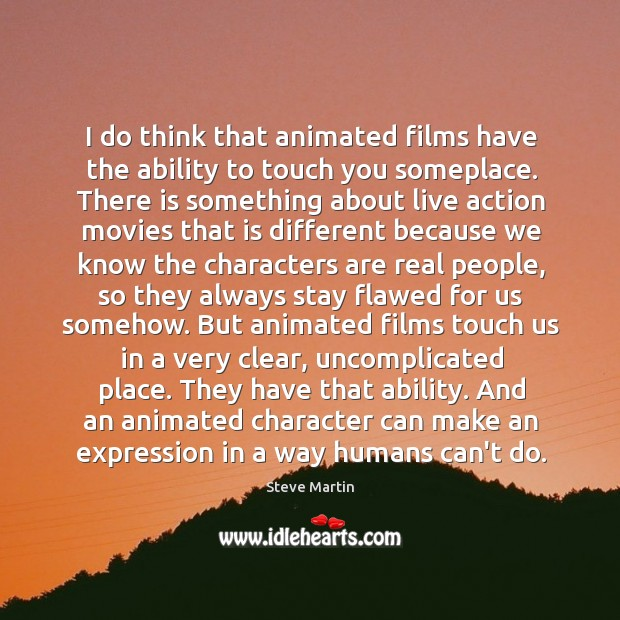 I do think that animated films have the ability to touch you Image