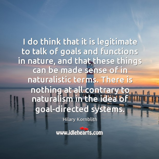 I do think that it is legitimate to talk of goals and Image