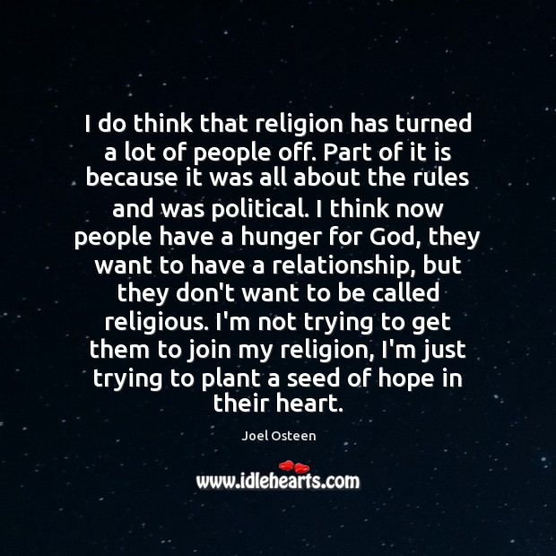 I do think that religion has turned a lot of people off. Image