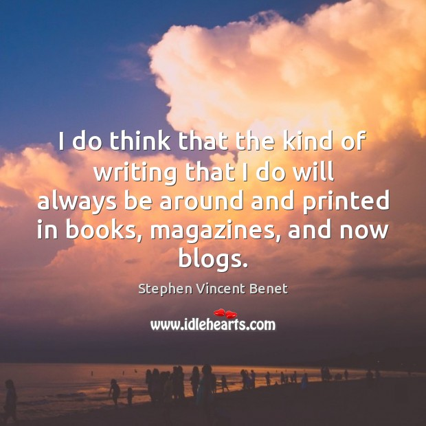I do think that the kind of writing that I do will Stephen Vincent Benet Picture Quote