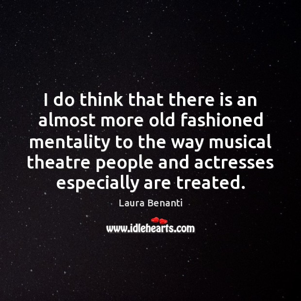 I do think that there is an almost more old fashioned mentality Laura Benanti Picture Quote