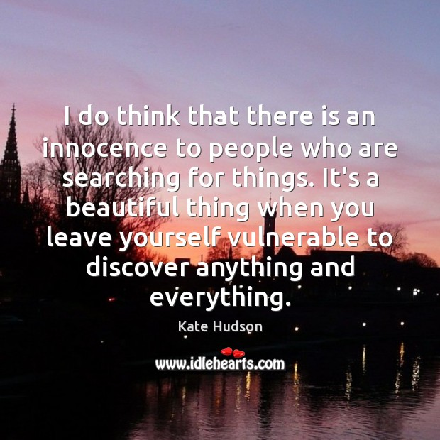 I do think that there is an innocence to people who are Kate Hudson Picture Quote