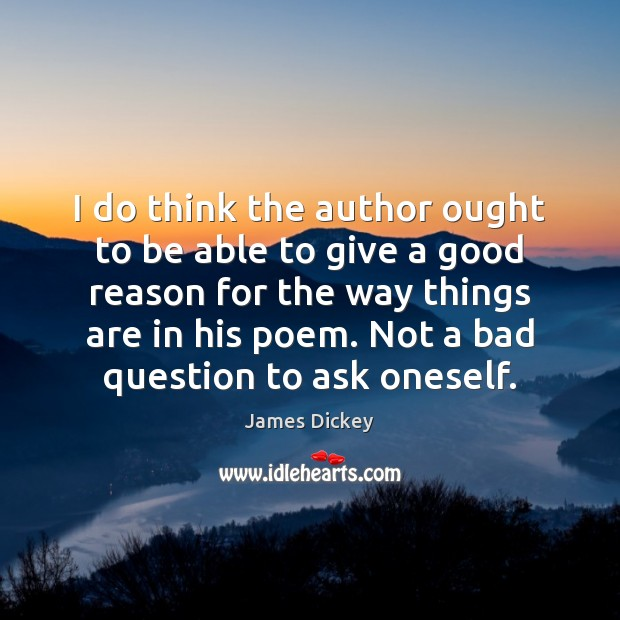 James Dickey Picture Quote image saying: I do think the author ought to be able to give a