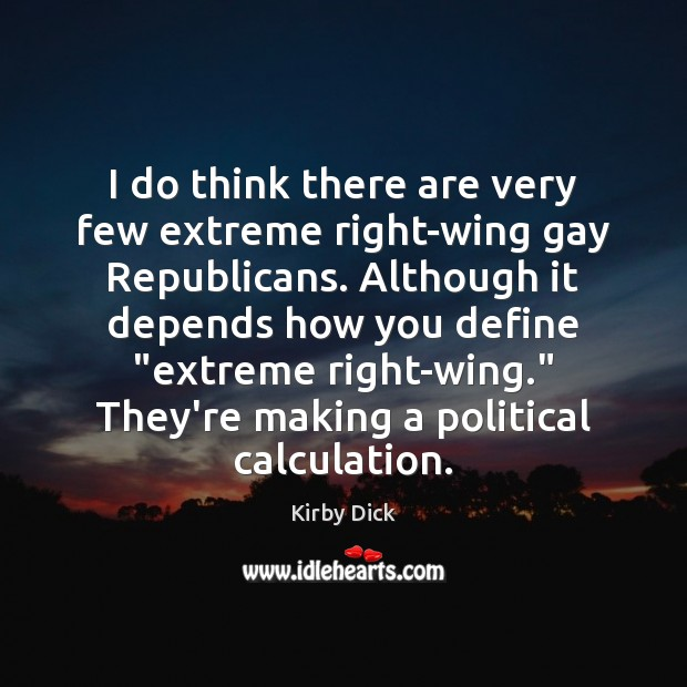 Image, I do think there are very few extreme right-wing gay Republicans. Although