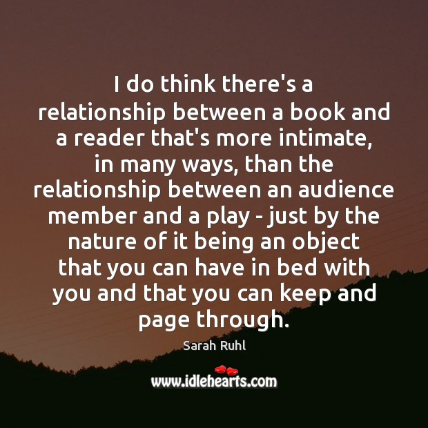 I do think there's a relationship between a book and a reader Image