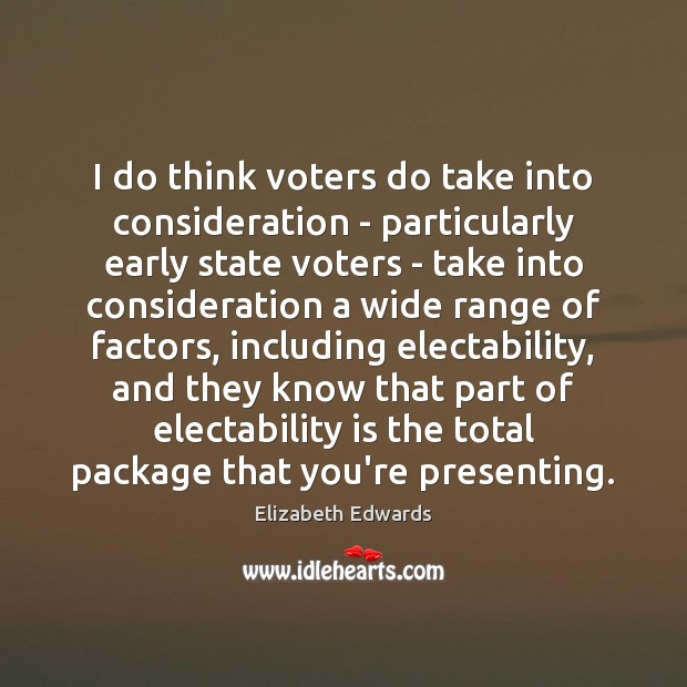 I do think voters do take into consideration – particularly early state Image