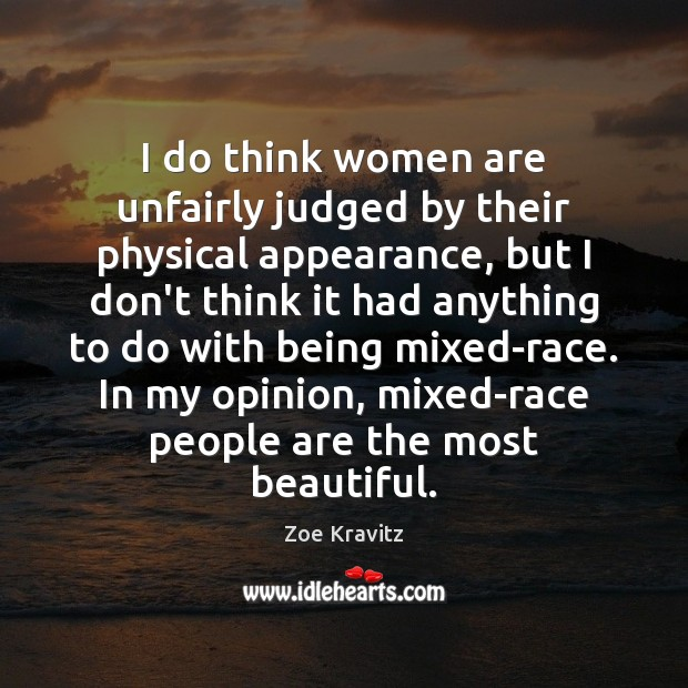 I do think women are unfairly judged by their physical appearance, but Zoe Kravitz Picture Quote