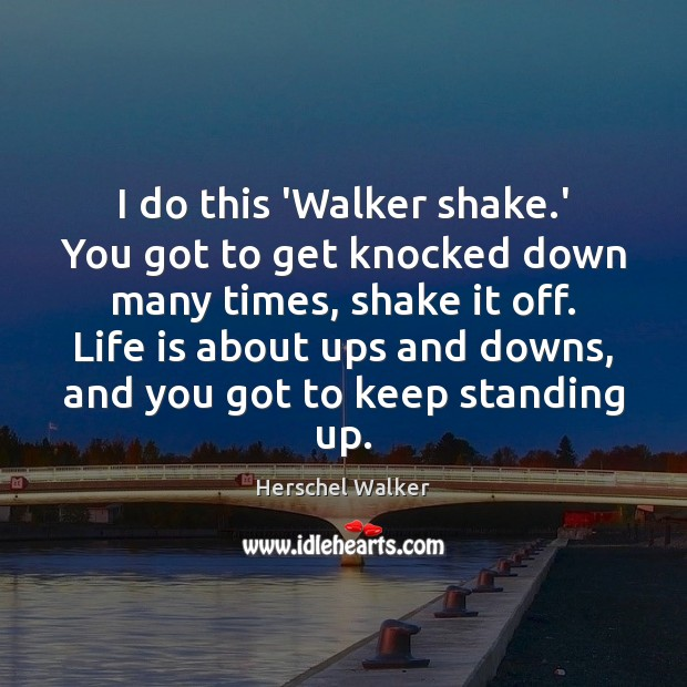 I do this 'Walker shake.' You got to get knocked down Image
